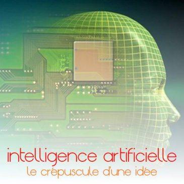 intelligence artificielle: le crépuscule d'une idée