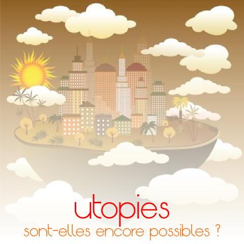 de nouvelles utopies sont-elles possibles?