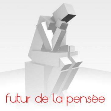 le futur de la pensée, préalable oublié de la futurologie